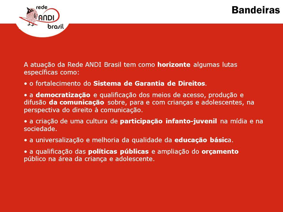Bandeiras A atuação da Rede ANDI Brasil tem como horizonte algumas lutas específicas como: o fortalecimento do Sistema de Garantia de Direitos. a demo