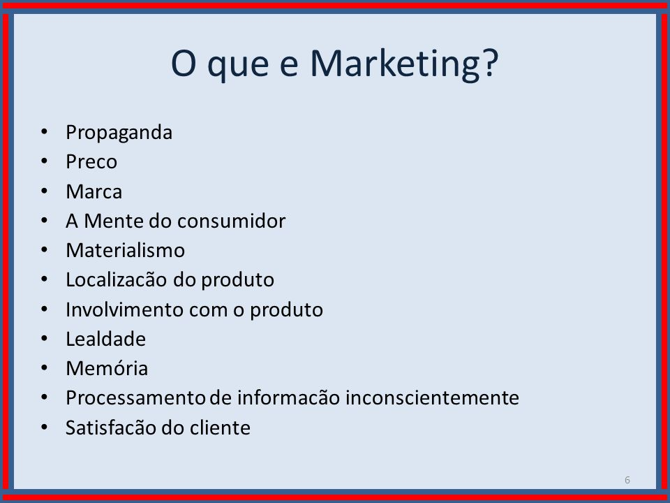 Wilson Bastos O que e Marketing? Propaganda Preco Marca A Mente do consumidor Materialismo Localizacão do produto Involvimento com o produto Lealdade
