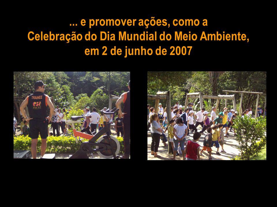 ... e promover ações, como a Celebração do Dia Mundial do Meio Ambiente, em 2 de junho de 2007