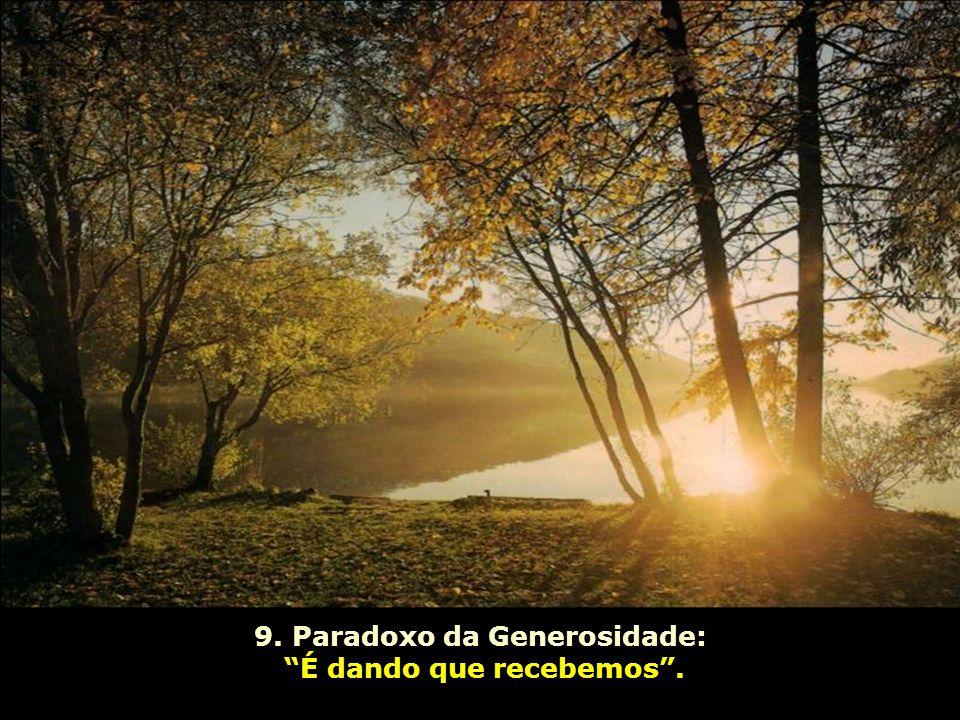 8. Paradoxo da Sabedoria: Quem sabe muito, ouve; quem sabe pouco, fala. Quem sabe muito, pergunta; quem sabe pouco, opina.