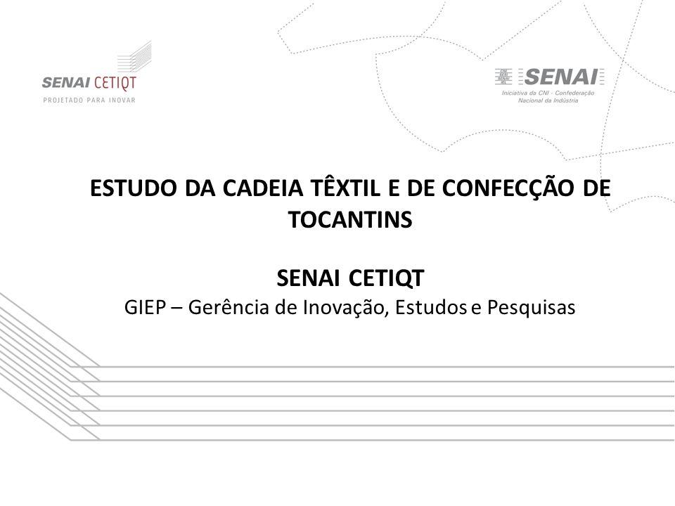ESTUDO DA CADEIA TÊXTIL E DE CONFECÇÃO DE TOCANTINS SENAI CETIQT GIEP – Gerência de Inovação, Estudos e Pesquisas