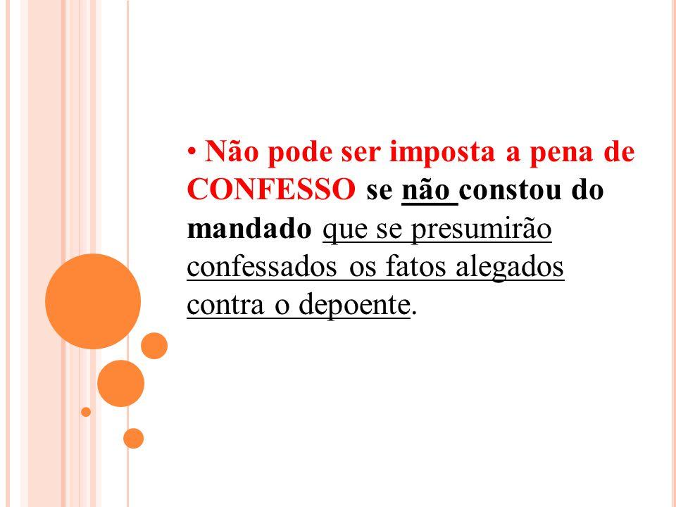 Não pode ser imposta a pena de CONFESSO se não constou do mandado que se presumirão confessados os fatos alegados contra o depoente.