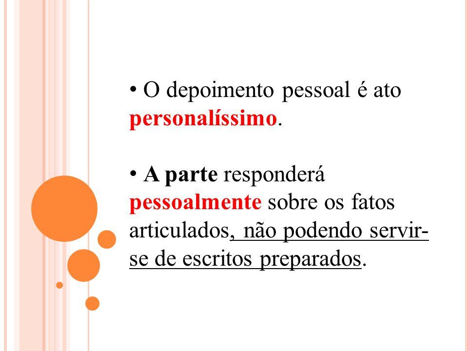 O depoimento pessoal é ato personalíssimo. A parte responderá pessoalmente sobre os fatos articulados, não podendo servir- se de escritos preparados.