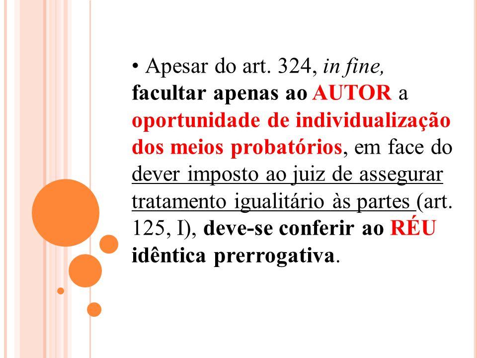 Apesar do art. 324, in fine, facultar apenas ao AUTOR a oportunidade de individualização dos meios probatórios, em face do dever imposto ao juiz de as