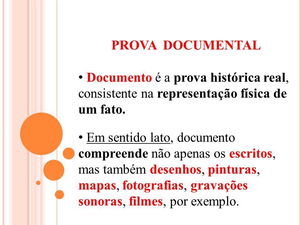 PROVA DOCUMENTAL Documento é a prova histórica real, consistente na representação física de um fato. Em sentido lato, documento compreende não apenas