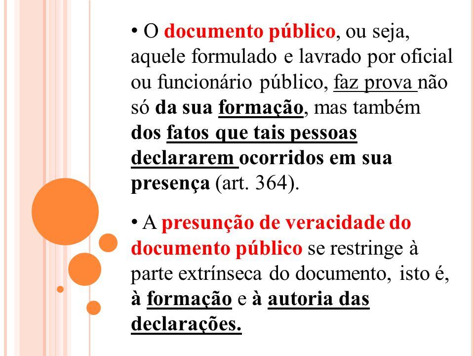 O documento público, ou seja, aquele formulado e lavrado por oficial ou funcionário público, faz prova não só da sua formação, mas também dos fatos qu