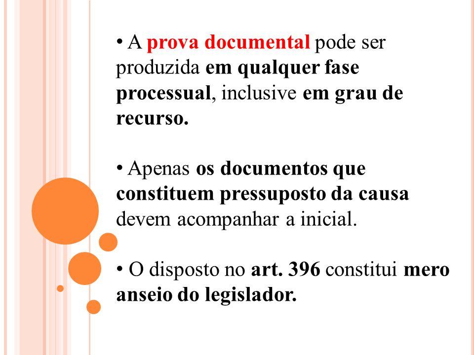 A prova documental pode ser produzida em qualquer fase processual, inclusive em grau de recurso. Apenas os documentos que constituem pressuposto da ca