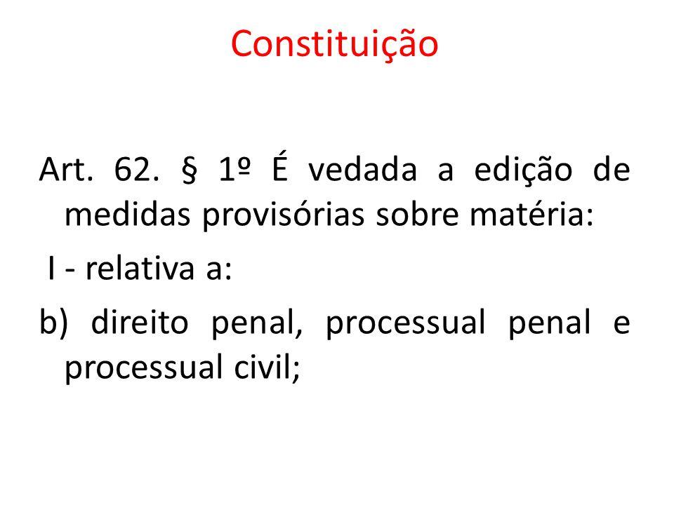 Constituição Art. 62. § 1º É vedada a edição de medidas provisórias sobre matéria: I - relativa a: b) direito penal, processual penal e processual civ