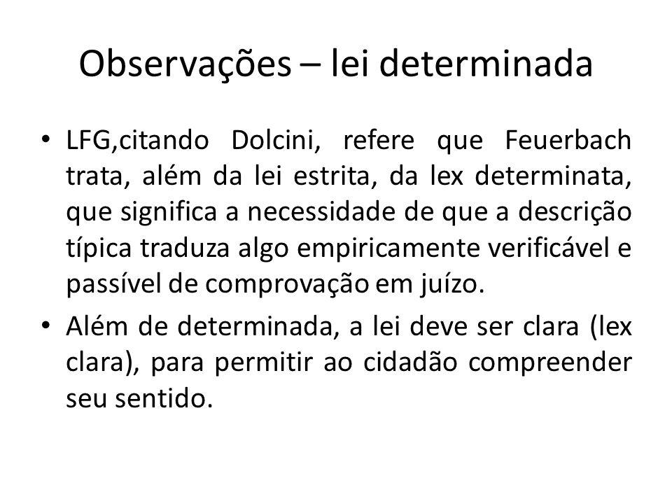 Observações – lei determinada LFG,citando Dolcini, refere que Feuerbach trata, além da lei estrita, da lex determinata, que significa a necessidade de