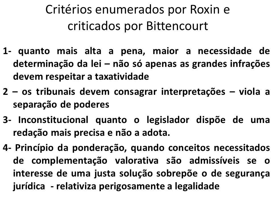 Critérios enumerados por Roxin e criticados por Bittencourt 1- quanto mais alta a pena, maior a necessidade de determinação da lei – não só apenas as