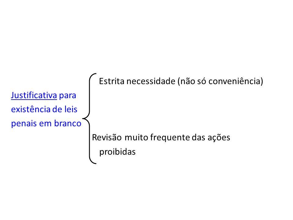 Estrita necessidade (não só conveniência) Justificativa para existência de leis penais em branco Revisão muito frequente das ações proibidas