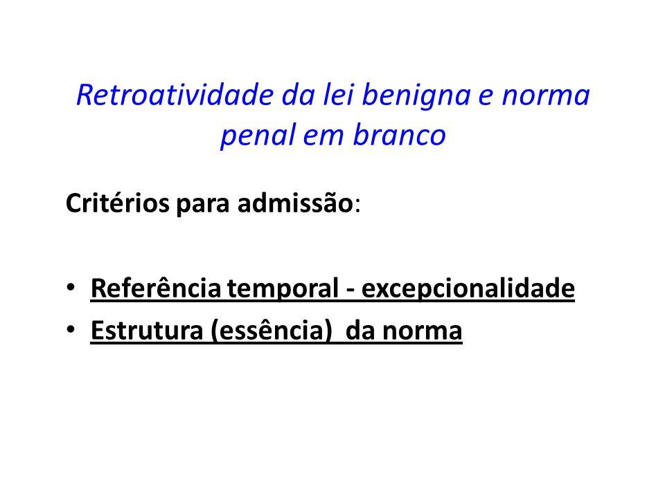 Retroatividade da lei benigna e norma penal em branco Critérios para admissão: Referência temporal - excepcionalidade Estrutura (essência) da norma