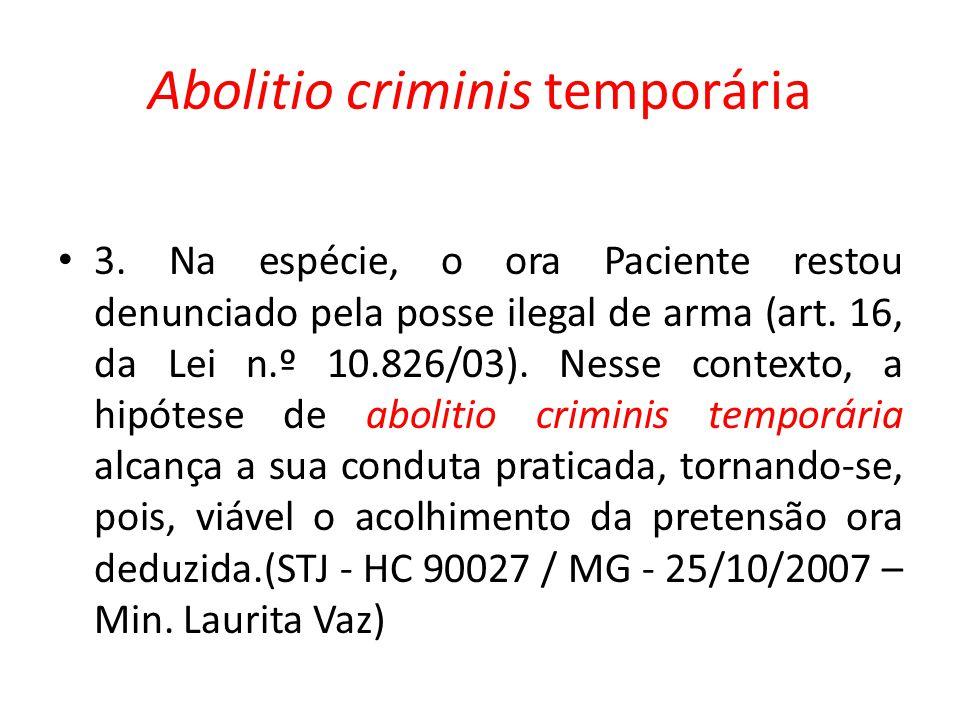 Abolitio criminis temporária 3. Na espécie, o ora Paciente restou denunciado pela posse ilegal de arma (art. 16, da Lei n.º 10.826/03). Nesse contexto