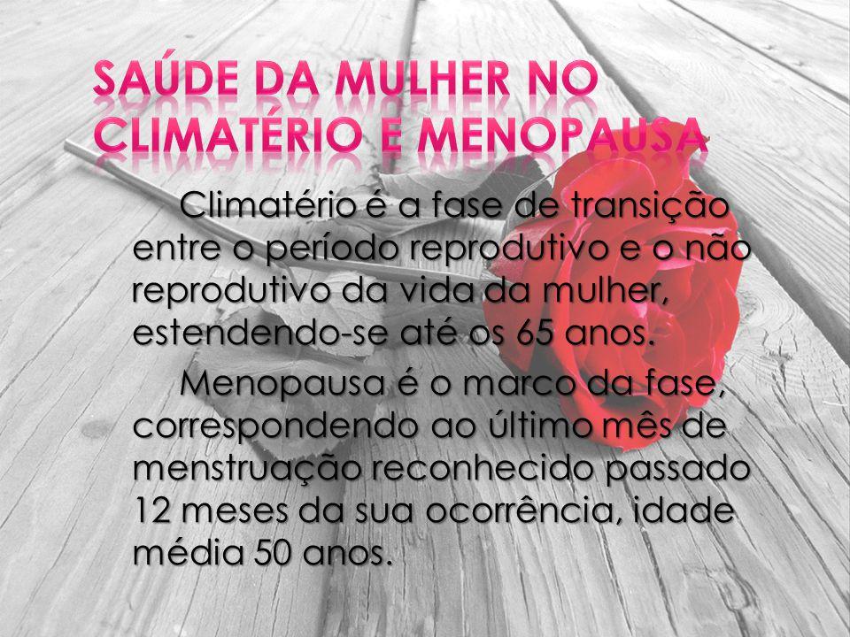 Climatério é a fase de transição entre o período reprodutivo e o não reprodutivo da vida da mulher, estendendo-se até os 65 anos. Menopausa é o marco