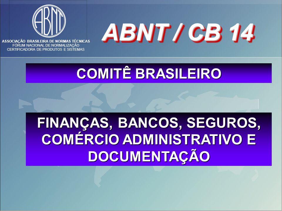 ASSOCIAÇÃO BRASILEIRA DE NORMAS TÉCNICAS FÓRUM NACIONAL DE NORMALIZAÇÃO CERTIFICADORA DE PRODUTOS E SISTEMAS COMITÊ BRASILEIRO ABNT / CB 14 FINANÇAS, BANCOS, SEGUROS, COMÉRCIO ADMINISTRATIVO E DOCUMENTAÇÃO