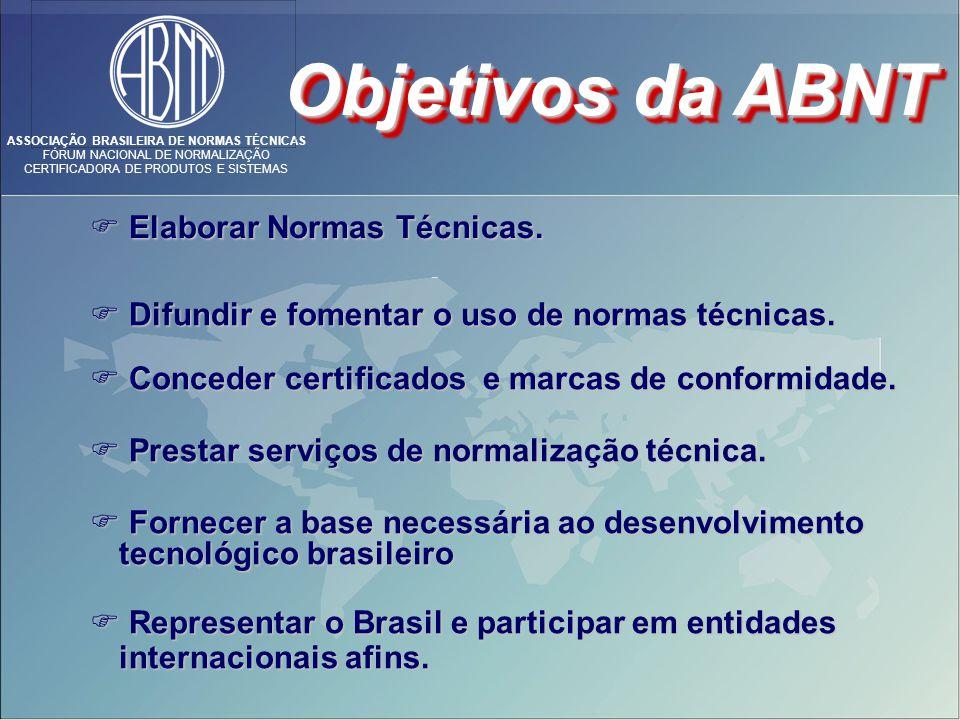 ASSOCIAÇÃO BRASILEIRA DE NORMAS TÉCNICAS FÓRUM NACIONAL DE NORMALIZAÇÃO CERTIFICADORA DE PRODUTOS E SISTEMAS Elaborar Normas Técnicas. Elaborar Normas