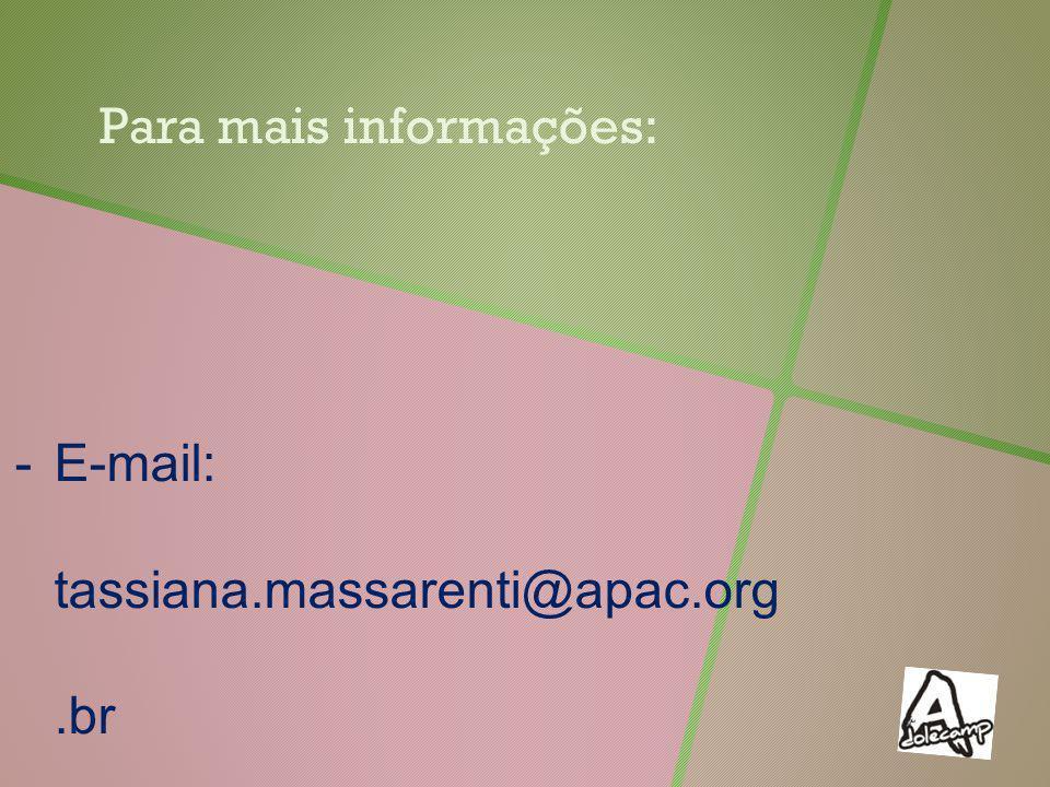 Para mais informações: -E-mail: tassiana.massarenti@apac.org.br -Telefone: (019) 2117-2909 -Fax: (019) 2117-2997