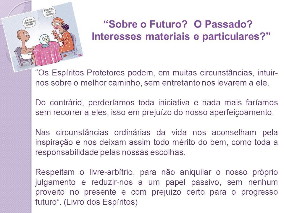 Sobre o Futuro.O Passado. Interesses materiais e particulares.
