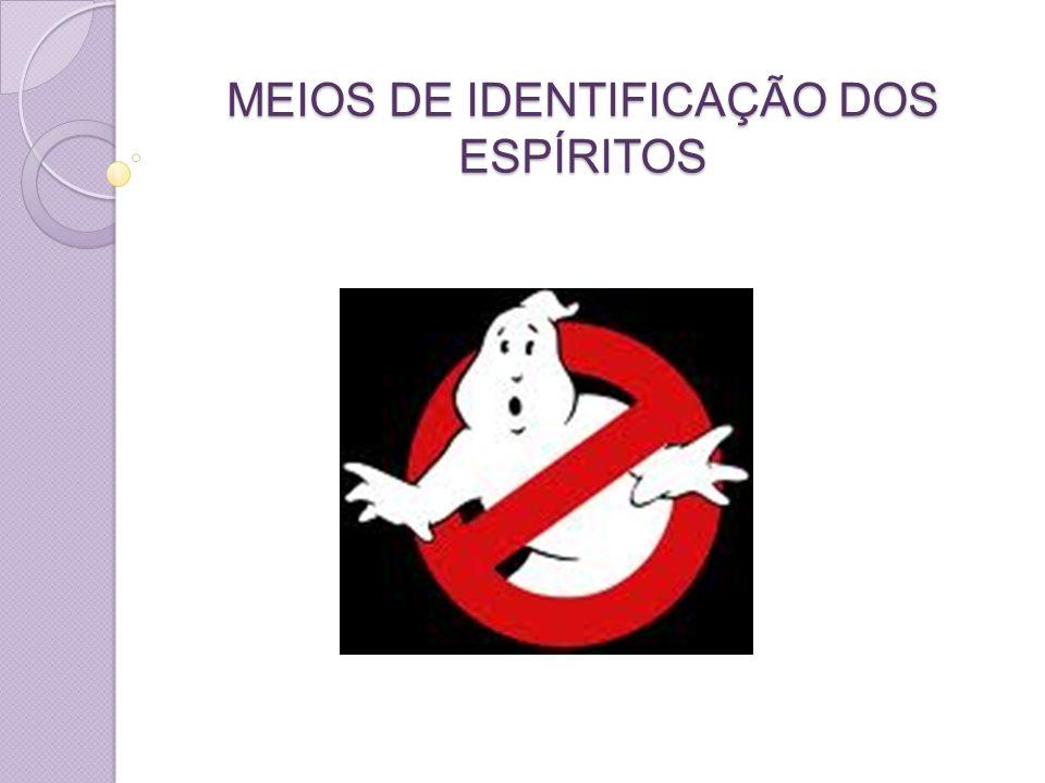 MEIOS DE IDENTIFICAÇÃO DOS ESPÍRITOS