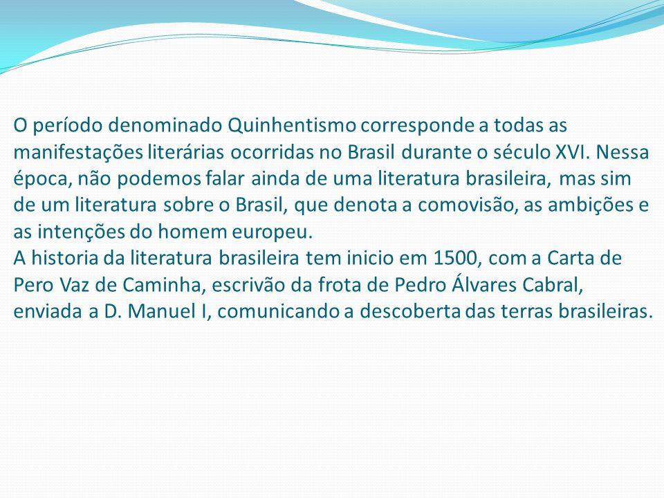 O período denominado Quinhentismo corresponde a todas as manifestações literárias ocorridas no Brasil durante o século XVI. Nessa época, não podemos f