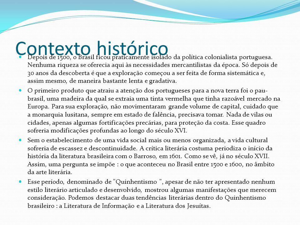 Contexto histórico Depois de 1500, o Brasil ficou praticamente isolado da política colonialista portuguesa. Nenhuma riqueza se oferecia aqui às necess