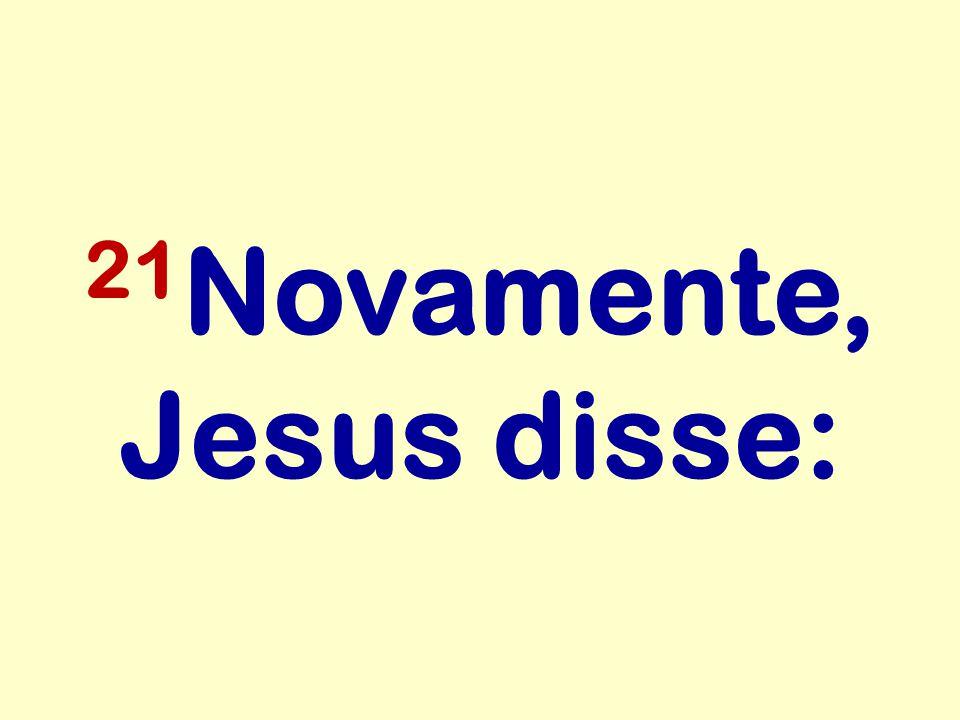 21 Novamente, Jesus disse: