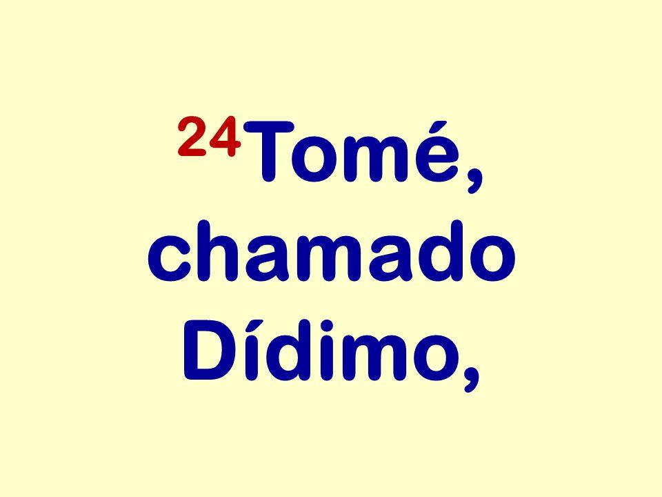 24 Tomé, chamado Dídimo,
