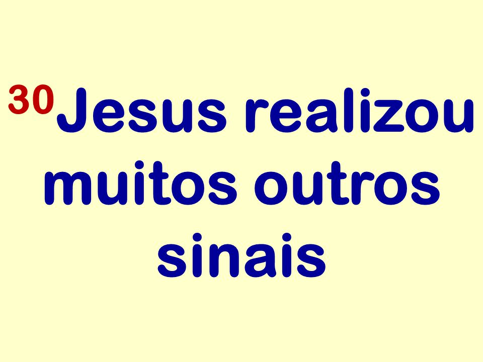 30 Jesus realizou muitos outros sinais