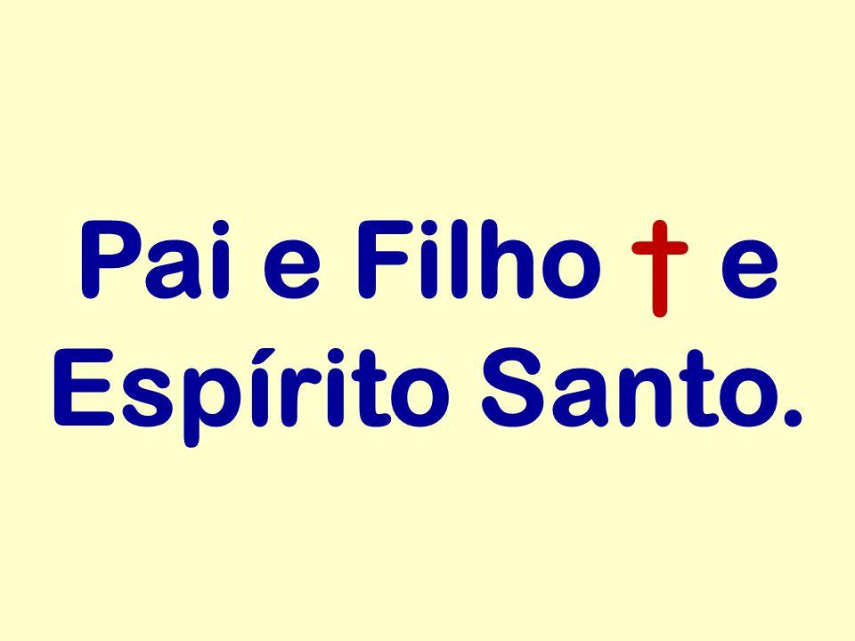 Pai e Filho e Espírito Santo.