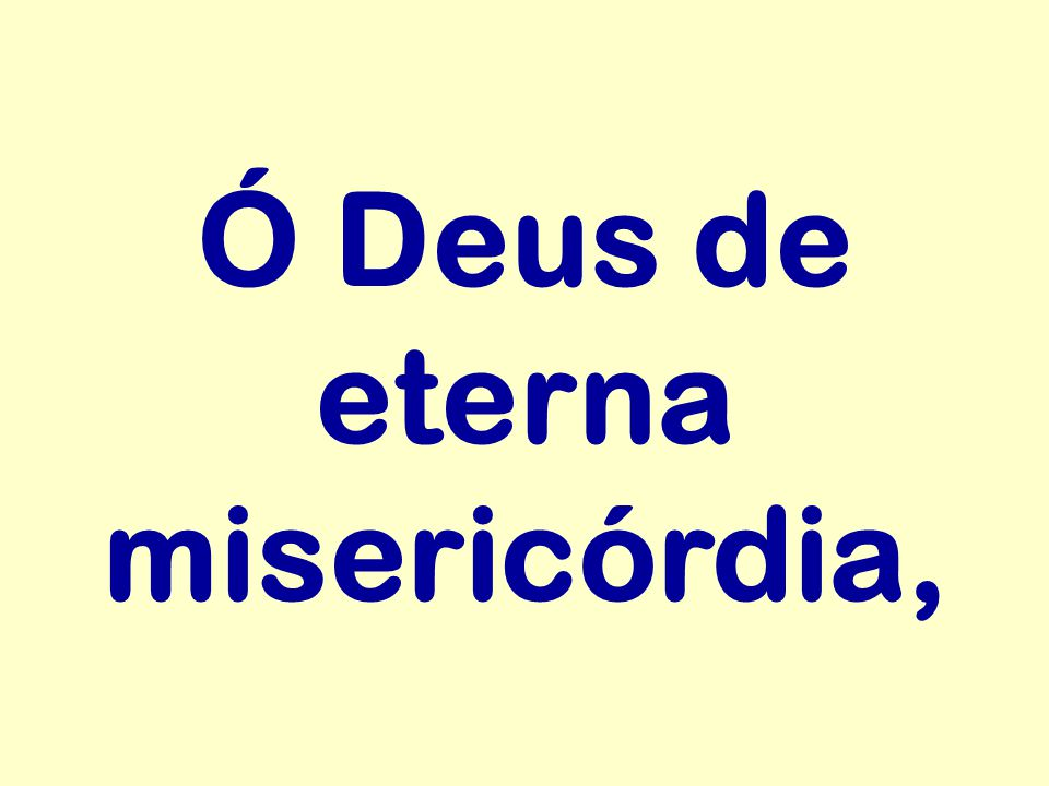 Ó Deus de eterna misericórdia,