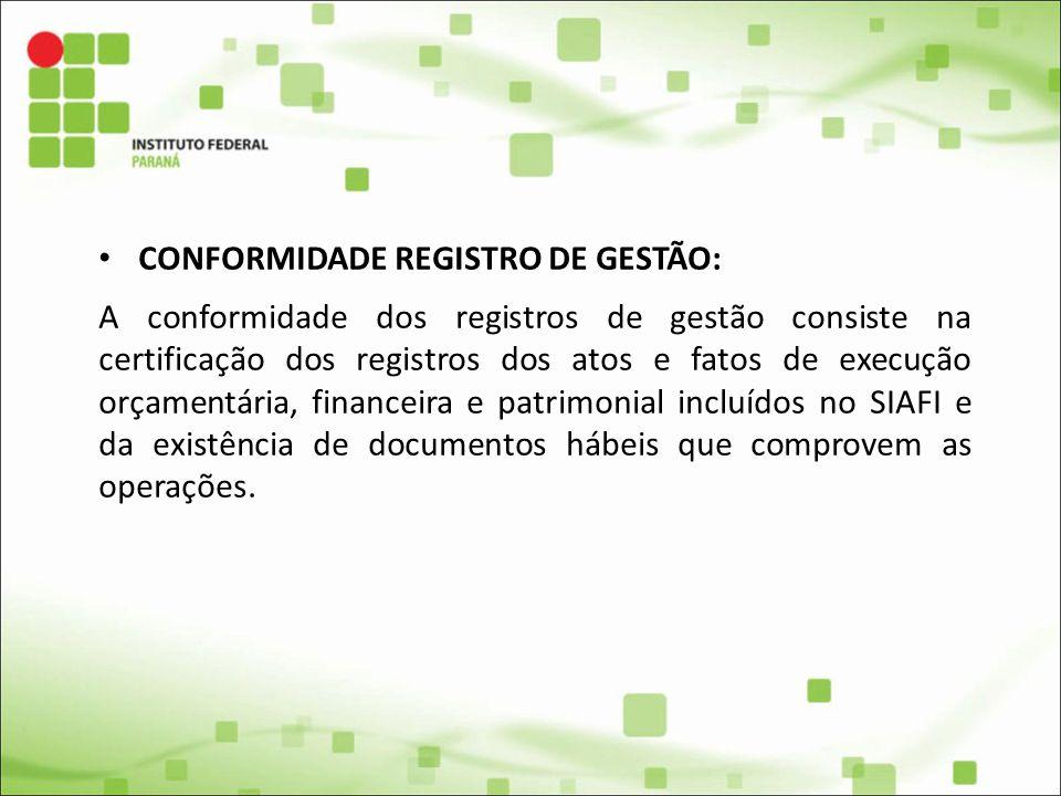 CONFORMIDADE REGISTRO DE GESTÃO: A conformidade dos registros de gestão consiste na certificação dos registros dos atos e fatos de execução orçamentár