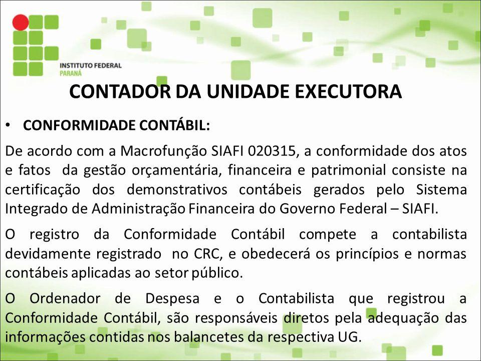CONTADOR DA UNIDADE EXECUTORA CONFORMIDADE CONTÁBIL: De acordo com a Macrofunção SIAFI 020315, a conformidade dos atos e fatos da gestão orçamentária,