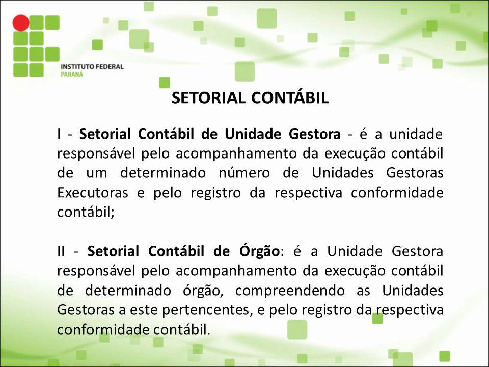 SETORIAL CONTÁBIL I - Setorial Contábil de Unidade Gestora - é a unidade responsável pelo acompanhamento da execução contábil de um determinado número