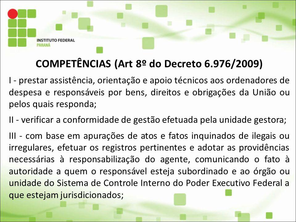 COMPETÊNCIAS (Art 8º do Decreto 6.976/2009) I - prestar assistência, orientação e apoio técnicos aos ordenadores de despesa e responsáveis por bens, d
