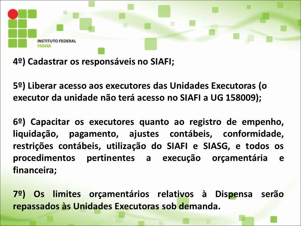4º) Cadastrar os responsáveis no SIAFI; 5º) Liberar acesso aos executores das Unidades Executoras (o executor da unidade não terá acesso no SIAFI a UG