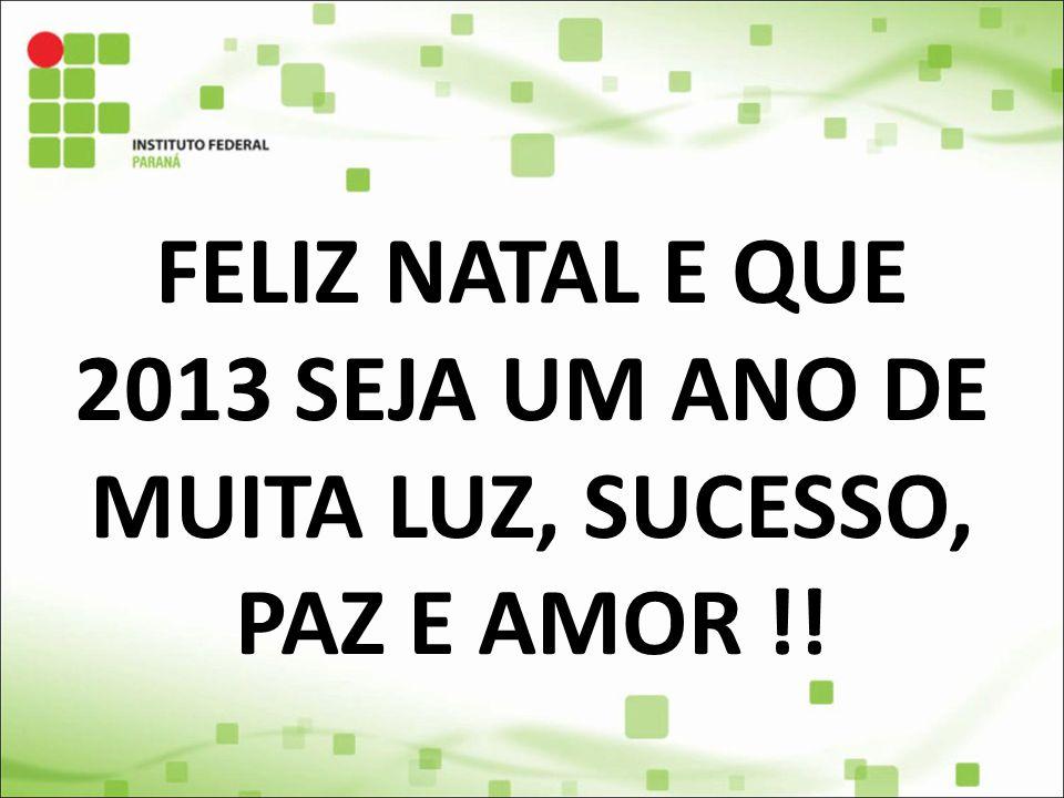 FELIZ NATAL E QUE 2013 SEJA UM ANO DE MUITA LUZ, SUCESSO, PAZ E AMOR !!