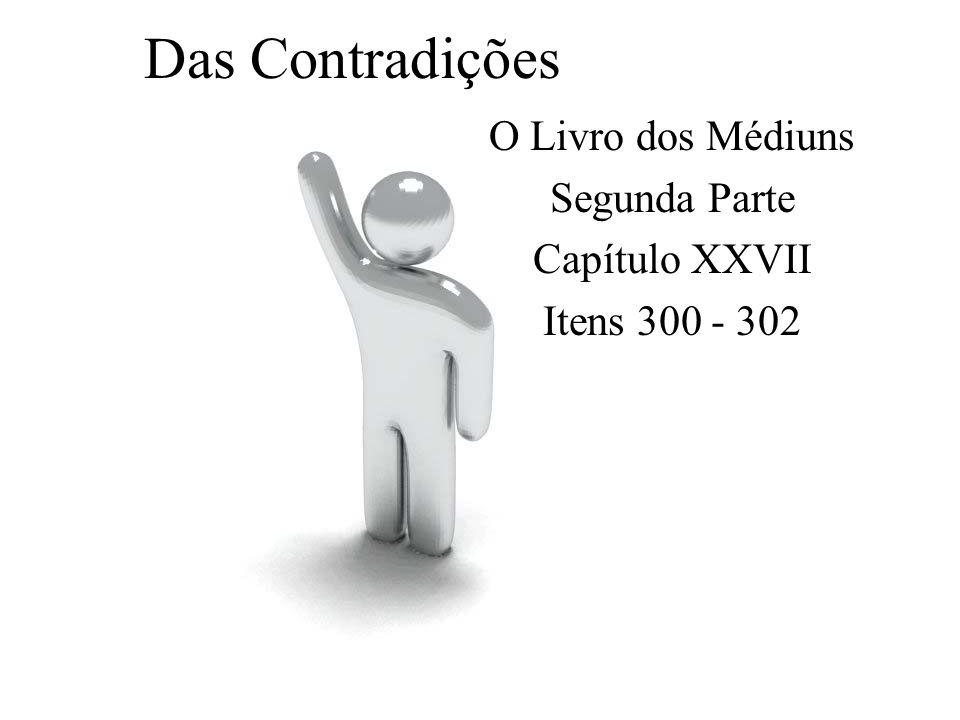 Das Contradições O Livro dos Médiuns Segunda Parte Capítulo XXVII Itens 300 - 302