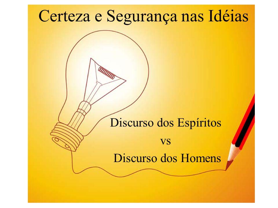 Certeza e Segurança nas Idéias Discurso dos Espíritos vs Discurso dos Homens