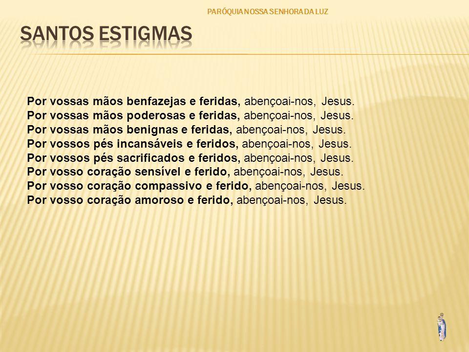 PARÓQUIA NOSSA SENHORA DA LUZ Por vossas mãos benfazejas e feridas, abençoai-nos, Jesus.