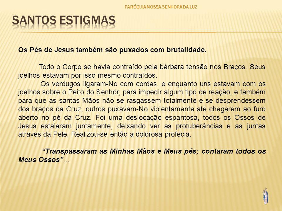 PARÓQUIA NOSSA SENHORA DA LUZ Os Pés de Jesus também são puxados com brutalidade.