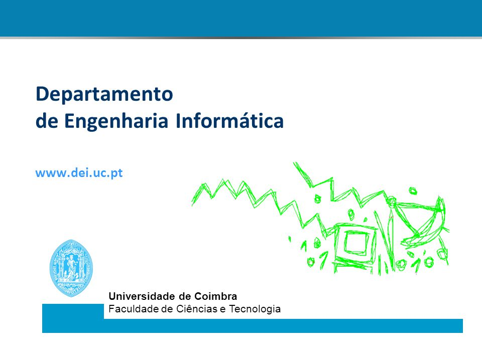 Departamento Engenharia Informática Departamento de Engenharia Informática www.dei.uc.pt Universidade de Coimbra Faculdade de Ciências e Tecnologia