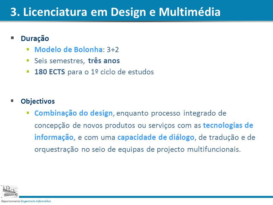 Departamento Engenharia Informática 3. Licenciatura em Design e Multimédia Duração Modelo de Bolonha: 3+2 Seis semestres, três anos 180 ECTS para o 1º