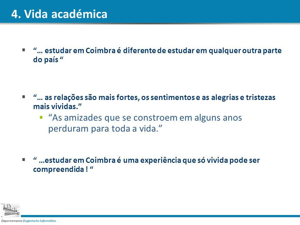 Departamento Engenharia Informática 4. Vida académica … estudar em Coimbra é diferente de estudar em qualquer outra parte do país … as relações são ma