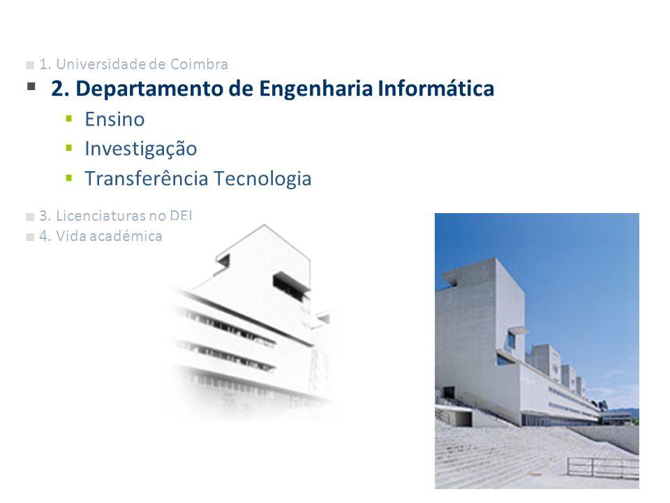 Departamento Engenharia Informática 1. Universidade de Coimbra 2. Departamento de Engenharia Informática Ensino Investigação Transferência Tecnologia