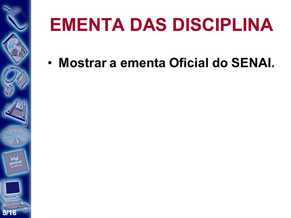 5/16 EMENTA DAS DISCIPLINA Mostrar a ementa Oficial do SENAI.