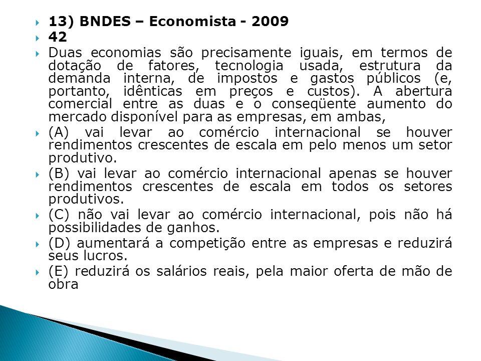 13) BNDES – Economista - 2009 42 Duas economias são precisamente iguais, em termos de dotação de fatores, tecnologia usada, estrutura da demanda inter