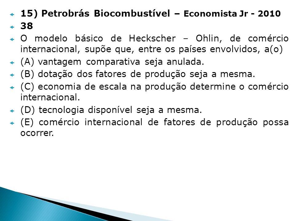 15) Petrobrás Biocombustível – Economista Jr - 2010 38 O modelo básico de Heckscher – Ohlin, de comércio internacional, supõe que, entre os países env