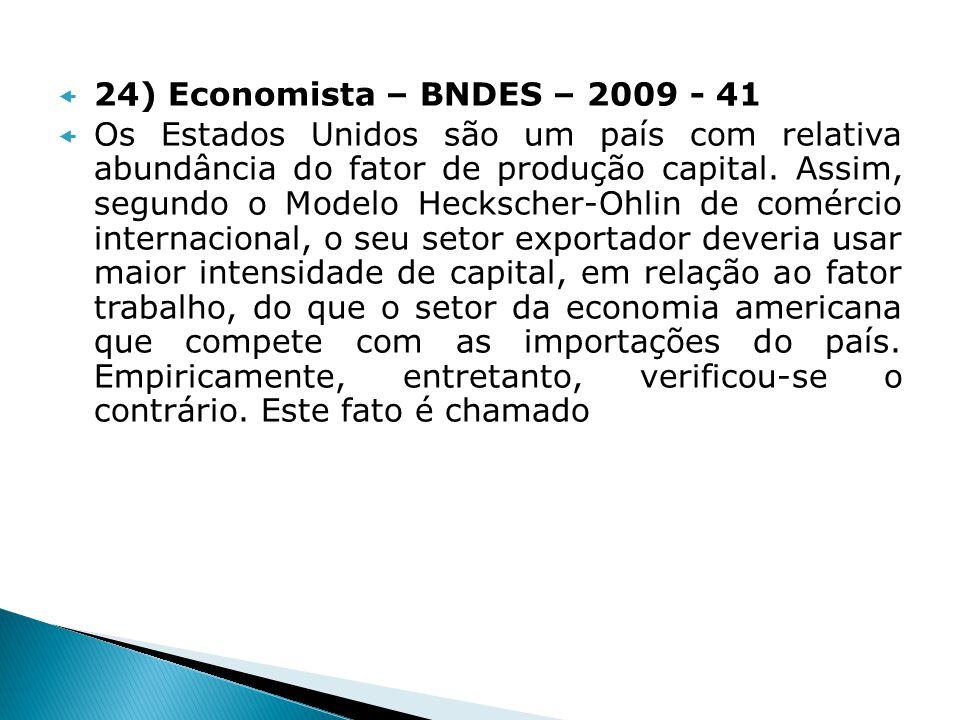 24) Economista – BNDES – 2009 - 41 Os Estados Unidos são um país com relativa abundância do fator de produção capital. Assim, segundo o Modelo Hecksch