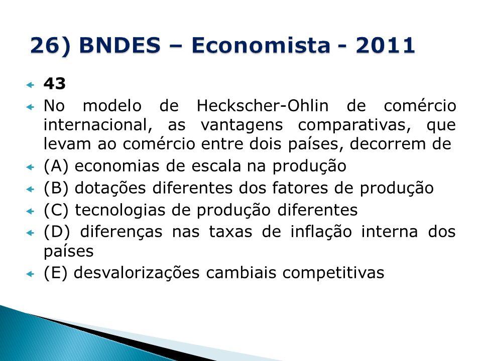 43 No modelo de Heckscher-Ohlin de comércio internacional, as vantagens comparativas, que levam ao comércio entre dois países, decorrem de (A) economi