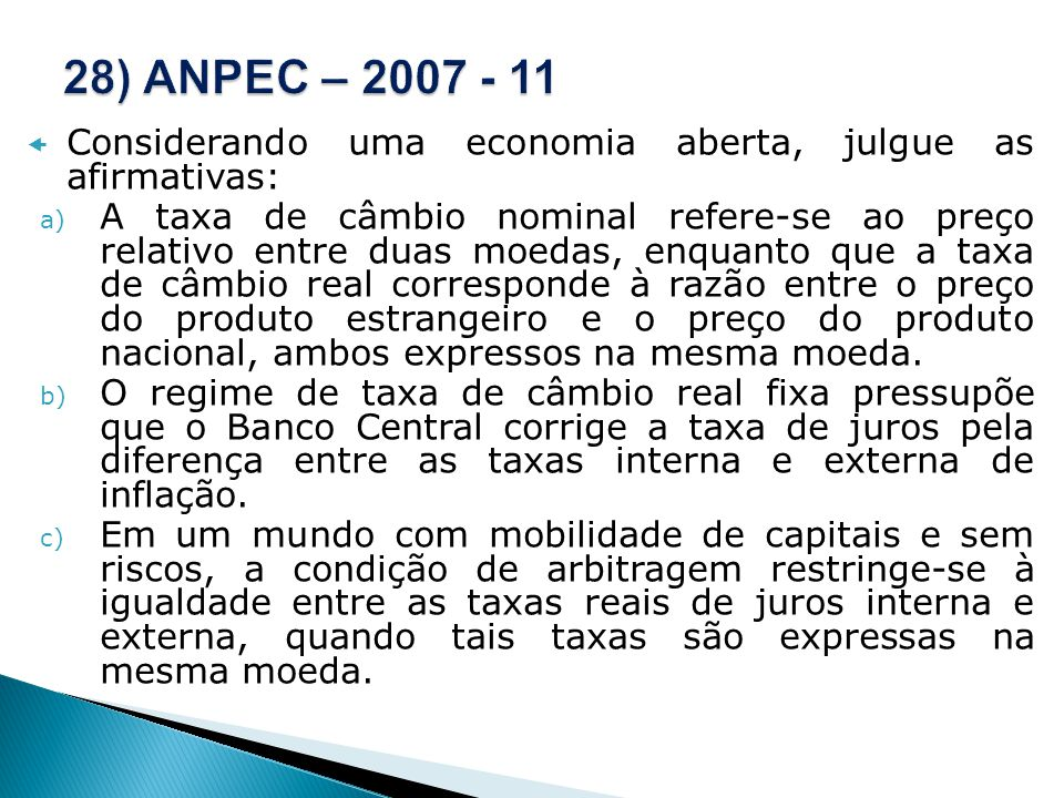Considerando uma economia aberta, julgue as afirmativas: a) A taxa de câmbio nominal refere-se ao preço relativo entre duas moedas, enquanto que a tax